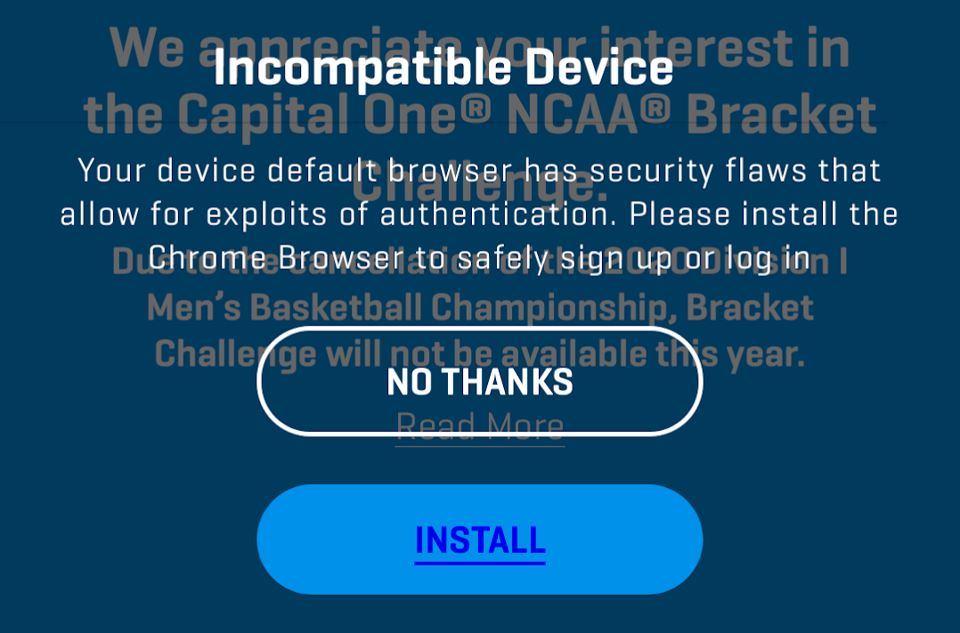 Screenshot that reads: Incompatible Device. Your device default browser has security flaws that allow for exploits of authentication.  Please install the Chrome Browser to safely sign up or log in